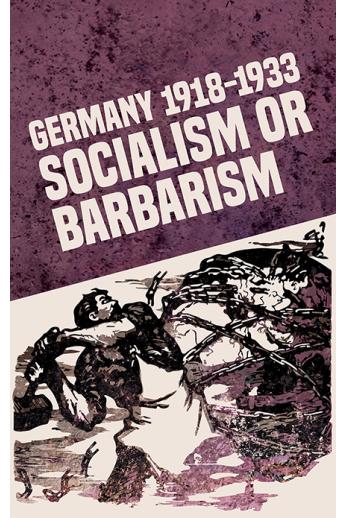 Germany 1918-1933: Socialism or Barbarism