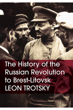 The History of the Russian Revolution to Brest-Litovsk