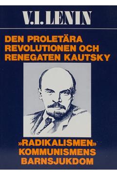 """Den proletära revolutionen och renegaten Kautsky / """"Radikalismen"""" - kommunismens barnsjukdom"""